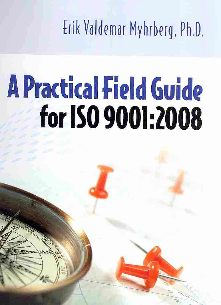 A Practical Field Guide for ISO 9001 : 2008 By Myhrberg, Erik Valdemar